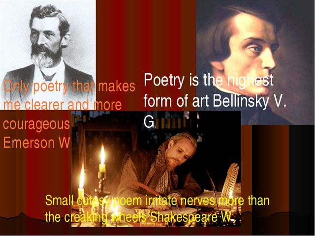 Only poetry that makes me clearer and more courageous Emerson W Poetry is the...