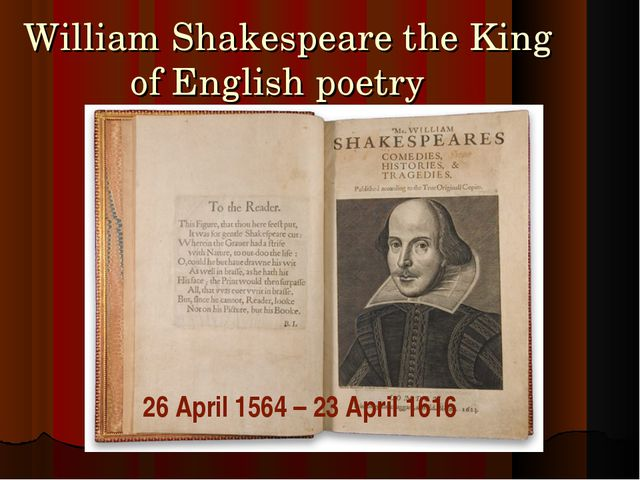 William Shakespeare the King of English poetry 26 April 1564 – 23 April 1616