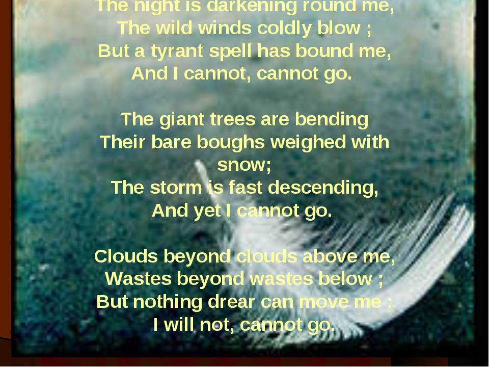 The night is darkening round me, The wild winds coldly blow ; But a tyrant sp...