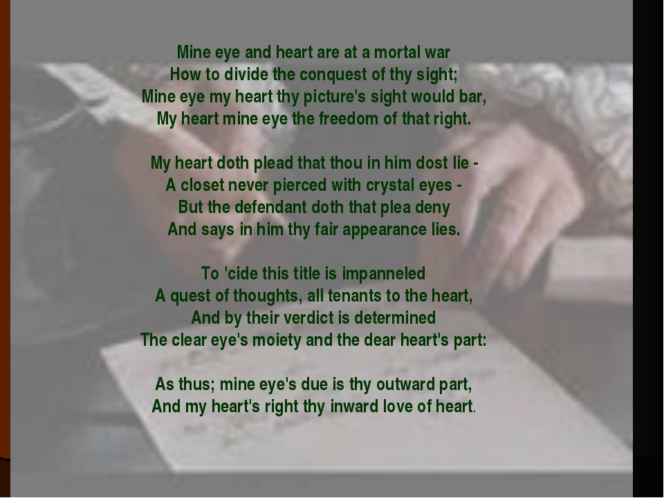 Mine eye and heart are at a mortal war How to divide the conquest of thy sigh...