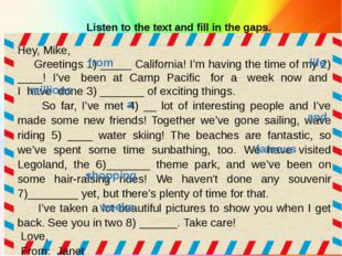 Listen to the text and fill in the gaps. Hey, Mike, Greetings 1) _____ Califo