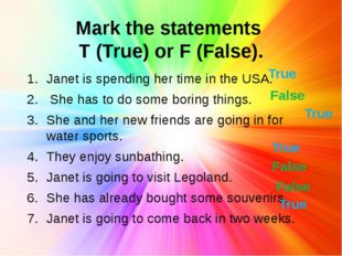 Mark the statements T (True) or F (False). Janet is spending her time in the