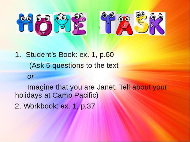 Student's Book: ex. 1, p.60 (Ask 5 questions to the text or Imagine that you...
