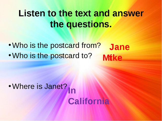 Listen to the text and answer the questions. Who is the postcard from? Who is...
