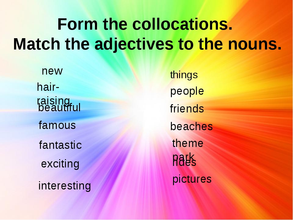 Form the collocations. Match the adjectives to the nouns. things exciting peo...