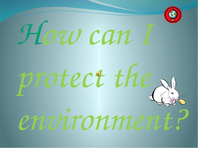 How can I protect the environment?