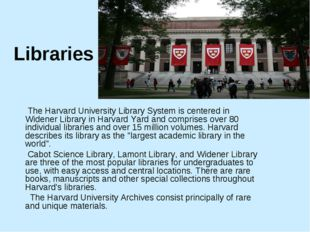 Libraries The Harvard University Library System is centered in Widener Librar
