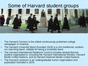 Some of Harvard student groups •	The Harvard Crimson is the oldest continuous