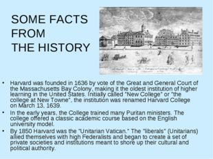 SOME FACTS FROM THE HISTORY Harvard was founded in 1636 by vote of the Great