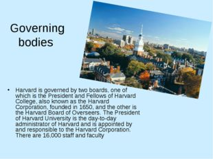 Governing bodies Harvard is governed by two boards, one of which is the Presi