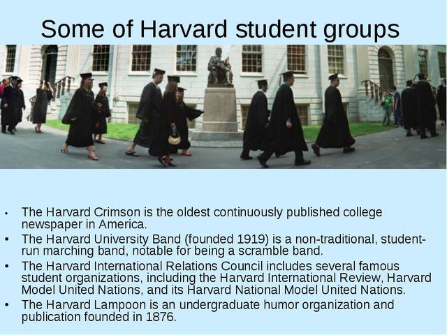 Some of Harvard student groups •	The Harvard Crimson is the oldest continuous...