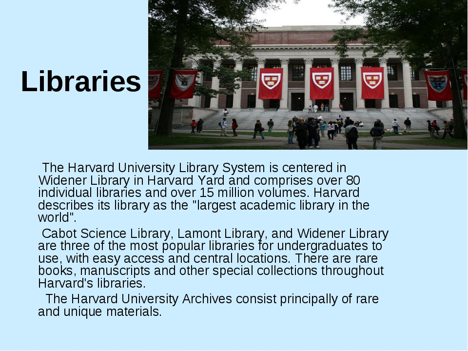 Libraries The Harvard University Library System is centered in Widener Librar...