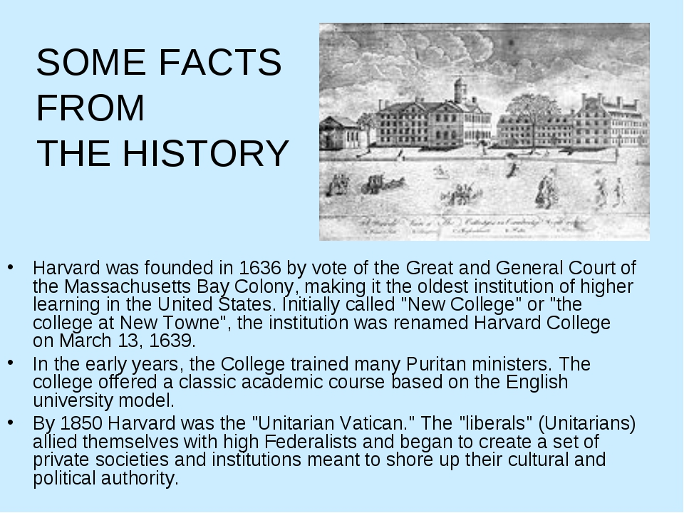 SOME FACTS FROM THE HISTORY Harvard was founded in 1636 by vote of the Great...