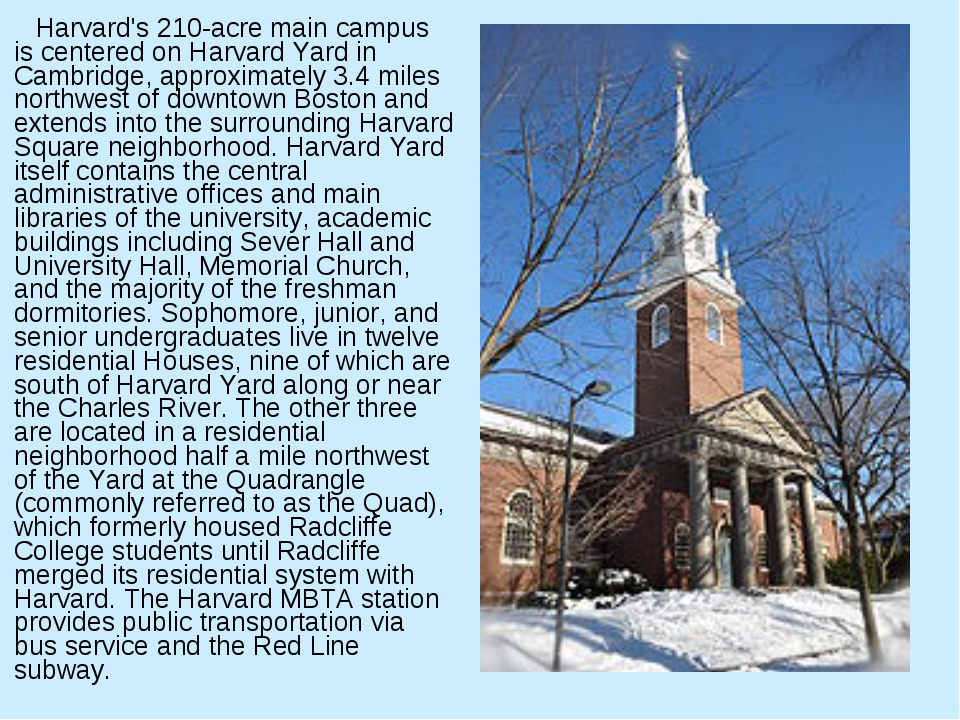 Harvard's 210-acre main campus is centered on Harvard Yard in Cambridge, app...