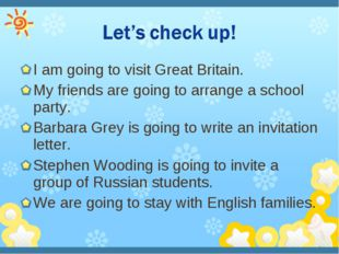 I am going to visit Great Britain. My friends are going to arrange a school p