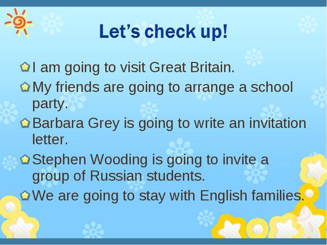 I am going to visit Great Britain. My friends are going to arrange a school p...