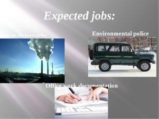 Expected jobs: Work on the enterprise Environmental police Office work docume