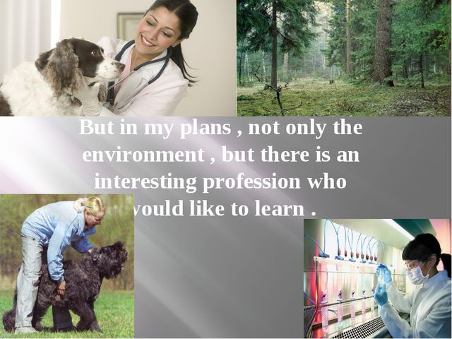 But in my plans , not only the environment , but there is an interesting pro...