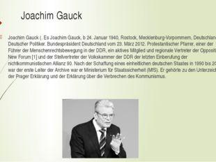 Joachim Gauck Joachim Gauck (. Es Joachim Gauck, b 24. Januar 1940, Rostock,