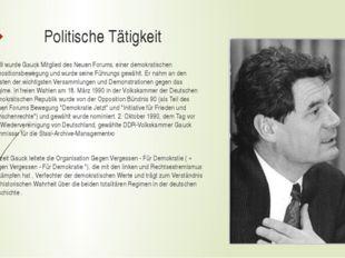 Politische Tätigkeit 1989 wurde Gauck Mitglied des Neuen Forums, einer demokr
