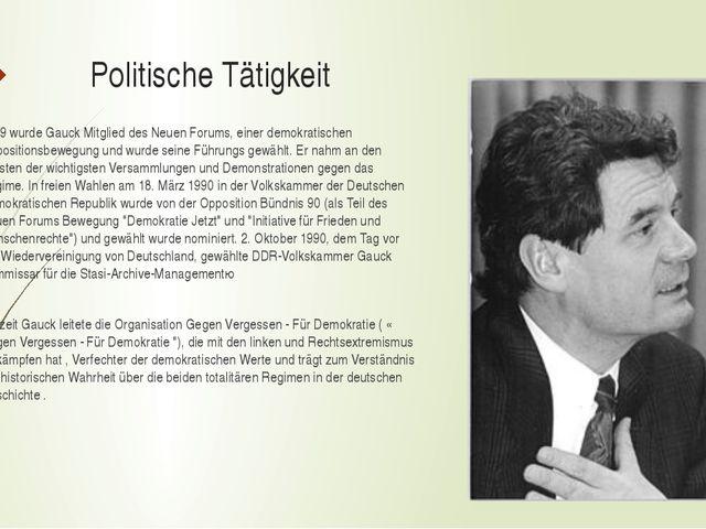 Politische Tätigkeit 1989 wurde Gauck Mitglied des Neuen Forums, einer demokr...