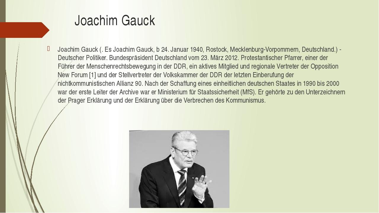 Joachim Gauck Joachim Gauck (. Es Joachim Gauck, b 24. Januar 1940, Rostock,...
