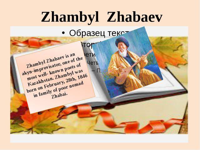 Zhambyl Zhabaev Zhambyl Zhabaev is an akyn-improvisator, one of the most well...