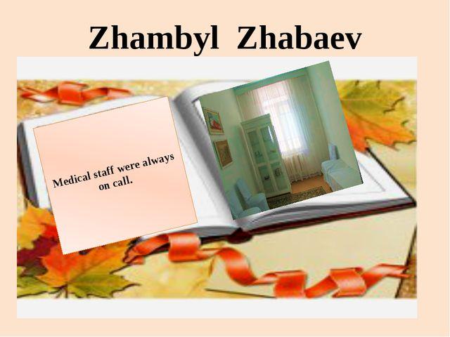 Zhambyl Zhabaev Medical staff were always on call.
