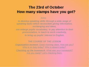 The 23rd of October How many stamps have you got? Aims:						 to develop spea