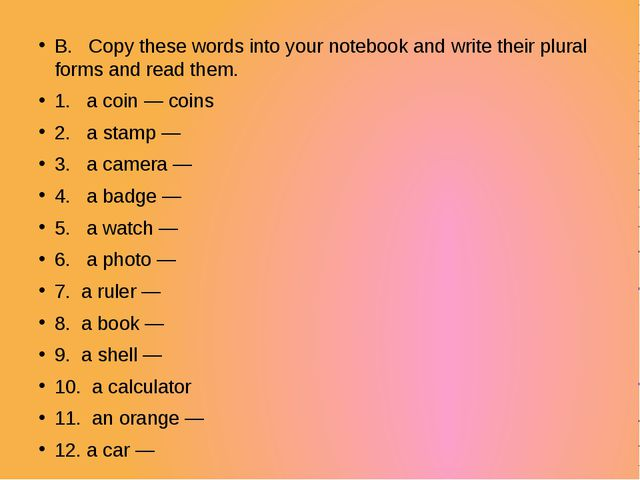 B. Copy these words into your notebook and write their plural forms and read...