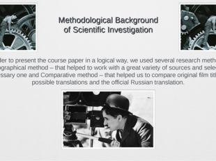 Methodological Background of Scientific Investigation  In order to present t
