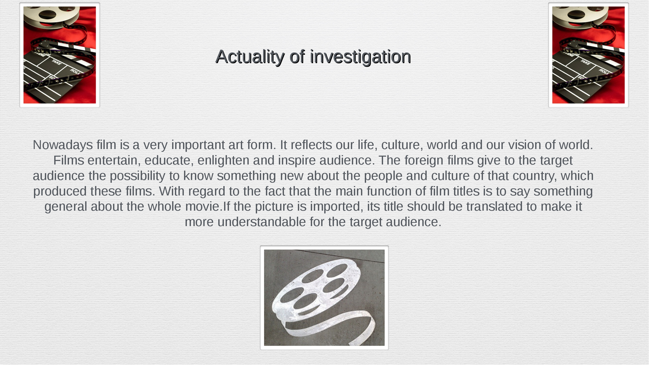 Actuality of investigation Nowadays film is a very important art form. It ref...