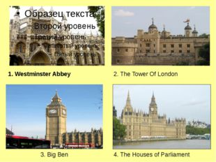 1. Westminster Abbey 2. The Tower Of London 3. Big Ben 4. The Houses of Parl
