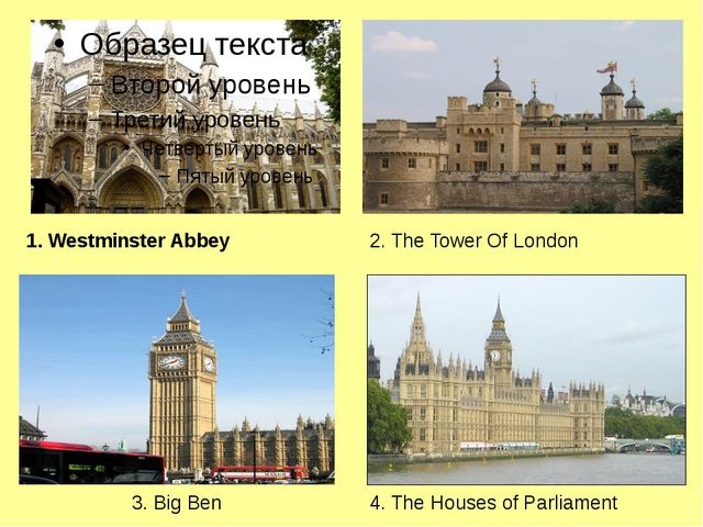 1. Westminster Abbey 2. The Tower Of London 3. Big Ben 4. The Houses of Parl...