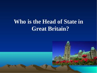Who is the Head of State in Great Britain?