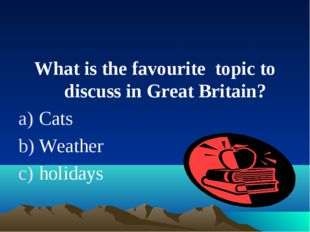What is the favourite topic to discuss in Great Britain? Cats Weather holidays