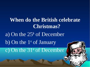 When do the British celebrate Christmas? a) On the 25th of December b) On the