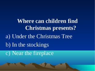 Where can children find Christmas presents? Under the Christmas Tree In the s