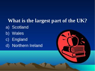 What is the largest part of the UK? Scotland Wales England Northern Ireland