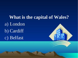 What is the capital of Wales? London Cardiff Belfast