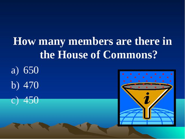 How many members are there in the House of Commons? 650 470 450