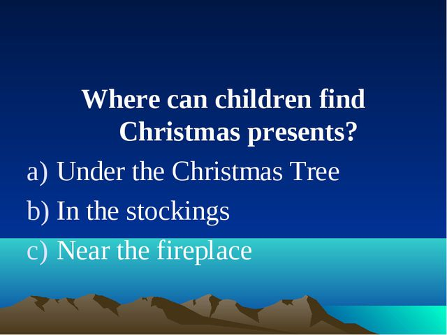 Where can children find Christmas presents? Under the Christmas Tree In the s...