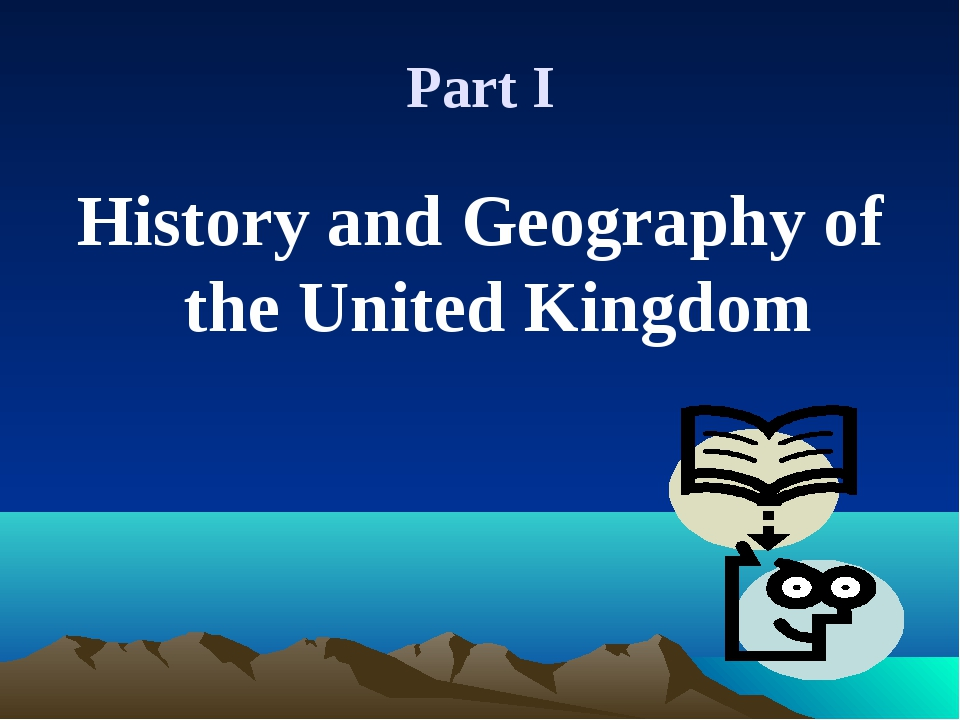 Part I History and Geography of the United Kingdom