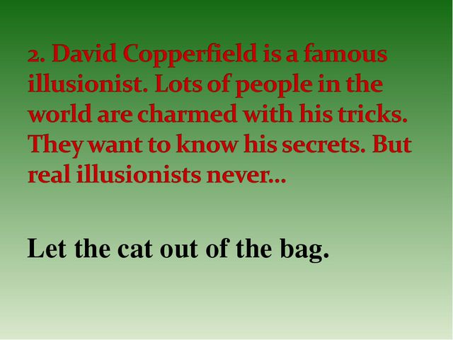 Let the cat out of the bag.