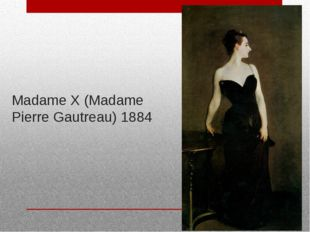 Madame X (Madame Pierre Gautreau) 1884