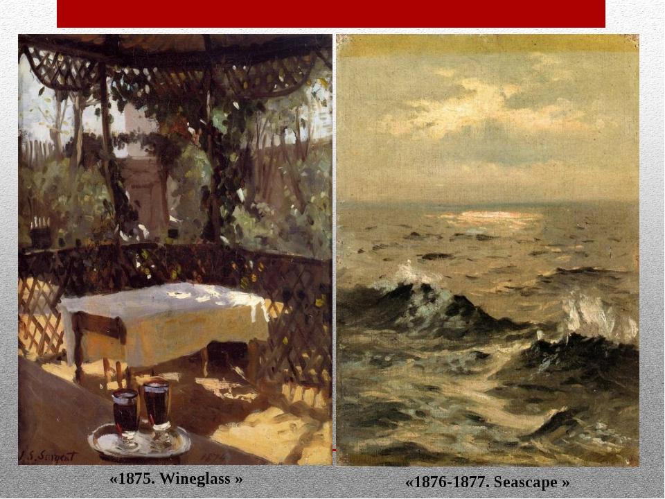 «1875. Wineglass » «1876-1877. Seascape »