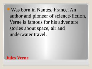Jules Verne Was born in Nantes, France. An author and pioneer of science-fict