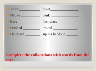 Complete the collocations with words from the text stout ___________ quiet___
