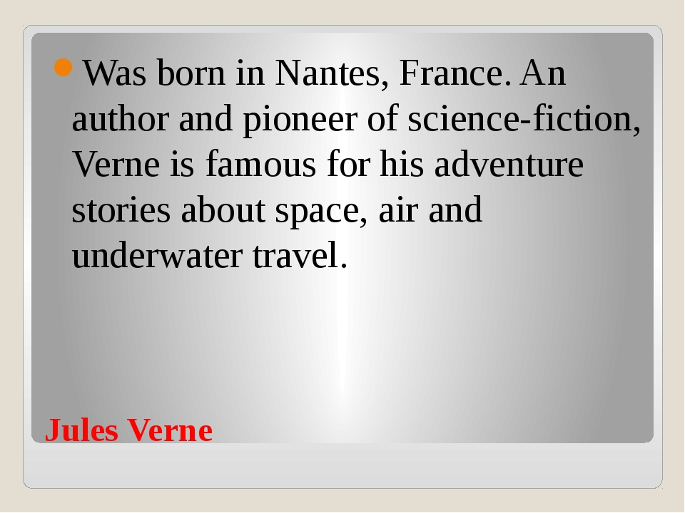 Jules Verne Was born in Nantes, France. An author and pioneer of science-fict...