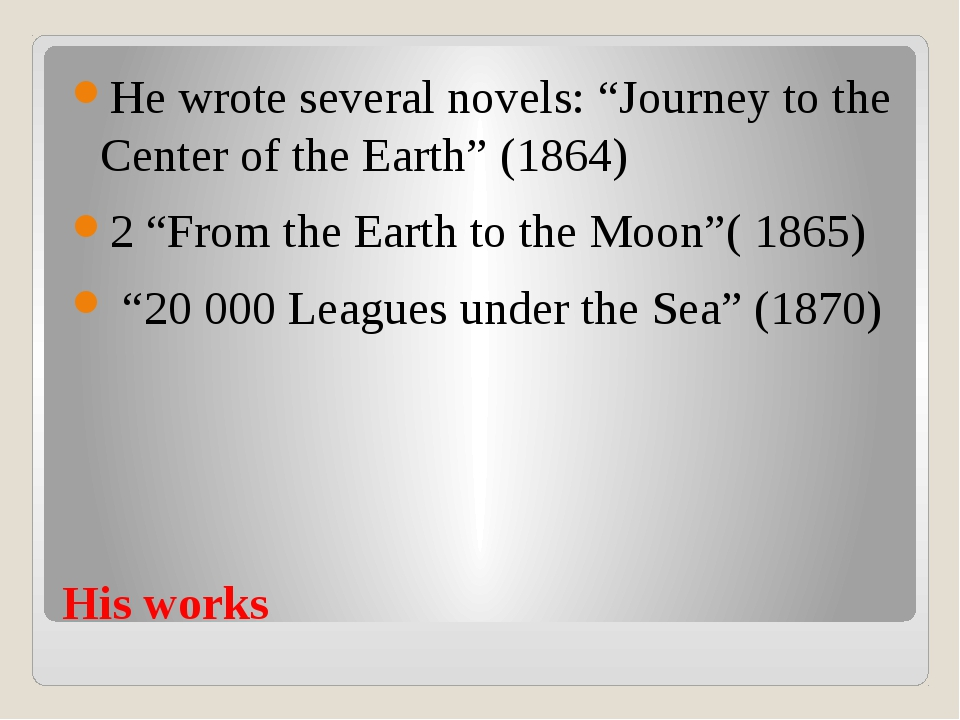 "His works He wrote several novels: ""Journey to the Center of the Earth"" (1864..."
